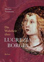 «Die Wahrheit über die Papsttochter Lucrezia Borgia»  – ein Buchtipp