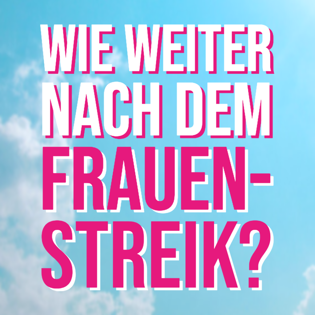 Wie weiter nach dem Frauen*streik? Sag deine Meinung!
